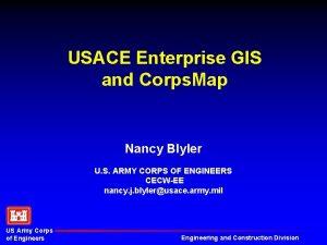 USACE Enterprise GIS and Corps Map Nancy Blyler