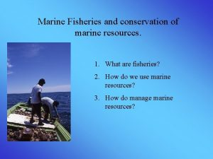 Marine Fisheries and conservation of marine resources 1