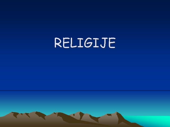 RELIGIJE Sadraj to je religija Kranstvo Islam Judaizam