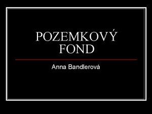 POZEMKOV FOND Anna Bandlerov Prvna prava n zriaden