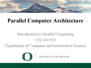 Parallel Computer Architecture Introduction to Parallel Computing CIS
