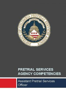 PRETRIAL SERVICES AGENCY COMPETENCIES Assistant Pretrial Services Officer