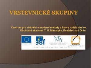 VRSTEVNICK SKUPINY Centrum pro virtuln a modern metody