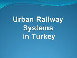Urban Railway Systems in Turkey Urban Railway S