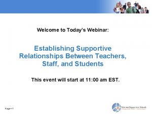 Welcome to Todays Webinar Establishing Supportive Relationships Between