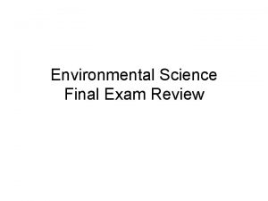 Environmental Science Final Exam Review Environmental Science the