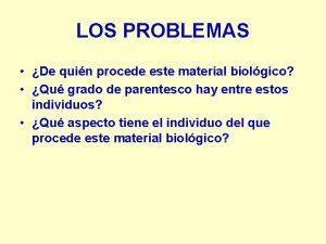 LOS PROBLEMAS De quin procede este material biolgico
