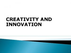 CREATIVITY AND INNOVATION 1 WHAT IS CREATIVITY 1