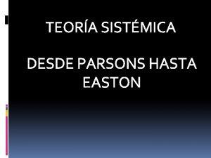 TEORA SISTMICA DESDE PARSONS HASTA EASTON LA TEORA