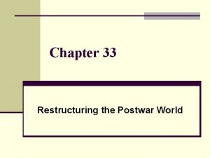 Chapter 33 Restructuring the Postwar World Section 1