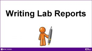 Writing Lab Reports Writing Lab Reports Purpose of