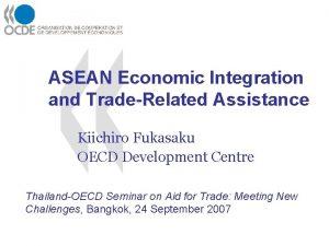 ASEAN Economic Integration and TradeRelated Assistance Kiichiro Fukasaku