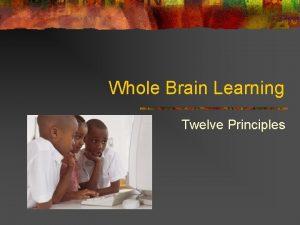Whole Brain Learning Twelve Principles 1 Brain is