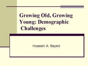 Growing Old Growing Young Demographic Challenges Hussein A