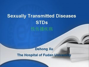Sexually Transmitted Diseases STDs Dehong Xu The Hospital