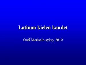 Latinan kielen kaudet Outi Merisalo syksy 2010 Indoeurooppalainen