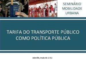 SEMINRIO MOBILIDADE URBANA TARIFA DO TRANSPORTE PBLICO COMO