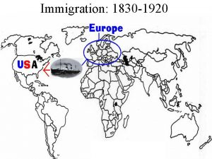Immigration 1830 1920 Immigration When a person moves