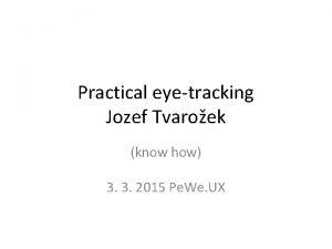 Practical eyetracking Jozef Tvaroek know how 3 3
