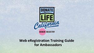 Web e Registration Training Guide for Ambassadors Contents