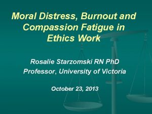 Moral Distress Burnout and Compassion Fatigue in Ethics