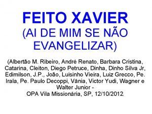 FEITO XAVIER AI DE MIM SE NO EVANGELIZAR