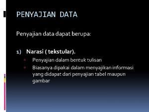 PENYAJIAN DATA Penyajian data dapat berupa 1 Narasi