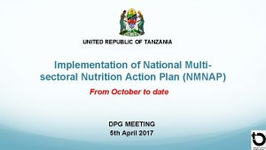 UNITED REPUBLIC OF TANZANIA Implementation of National Multisectoral