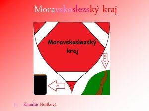 Moravskoslezsk kraj By Klaudie Holkov Ostrava Obsah Karvin