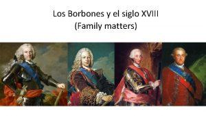 Los Borbones y el siglo XVIII Family matters