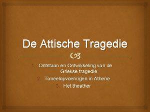 De Attische Tragedie 1 Ontstaan en Ontwikkeling van
