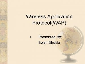 Wireless Application ProtocolWAP Presented By Swati Shukla Overview