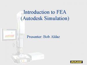 Introduction to FEA Autodesk Simulation Presenter Bob Aldaz