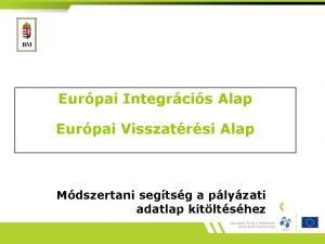 Eurpai Integrcis Alap Eurpai Visszatrsi Alap Mdszertani segtsg