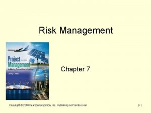 Risk Management Chapter 7 Copyright 2010 Pearson Education