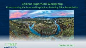 Citizens Superfund Workgroup Understanding the Laws and Regulations