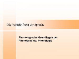 Die Verschriftung der Sprache Phonologische Grundlagen der Phonographie
