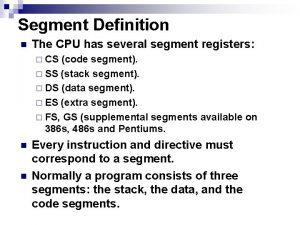Segment Definition n The CPU has several segment