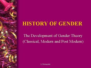 HISTORY OF GENDER The Development of Gender Theory
