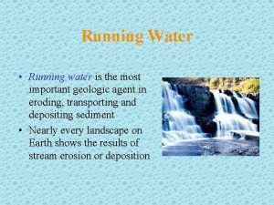 Running Water Running water is the most important