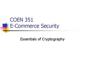COEN 351 ECommerce Security Essentials of Cryptography Cryptography
