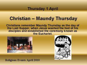 Thursday 1 April Christian Maundy Thursday Christians remember