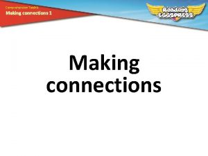 Comprehension Toolkit Making connections 1 Making connections Comprehension