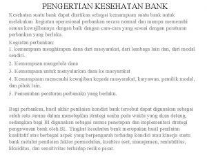 PENGERTIAN KESEHATAN BANK Kesehatan suatu bank dapat diartikan