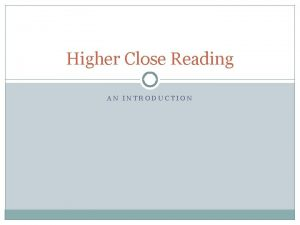 Higher Close Reading AN INTRODUCTION What Is Close