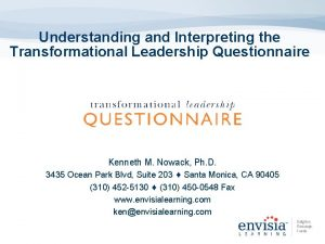 Understanding and Interpreting the Transformational Leadership Questionnaire Kenneth