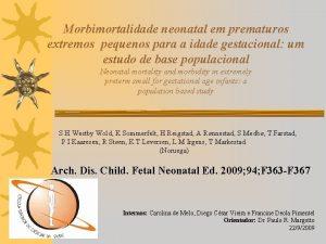 Morbimortalidade neonatal em prematuros extremos pequenos para a