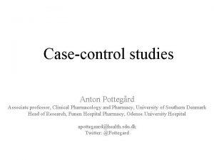 Casecontrol studies Anton Pottegrd Associate professor Clinical Pharmacology