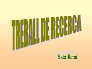 Qu s Com presentar linforme TREBALL DE RECERCA