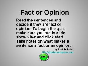 Fact or Opinion Read the sentences and decide
